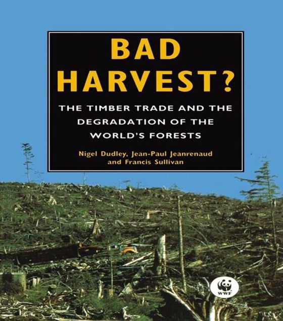 Picture of Bad Harvest: The Timber Trade and the Degradation of Global Forests