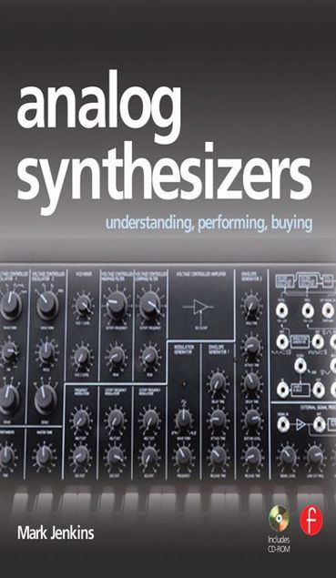 Picture of Analog Synthesizers: Understanding, Performing, Buying--From the Legacy of Moog to Software Synthesis