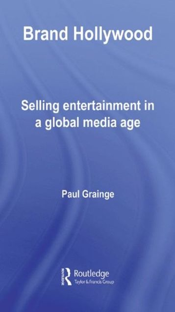 Picture of Brand Hollywood: Selling Entertainment in a Global Media Age