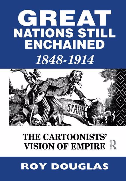 Picture of Great Nations Still Enchained: The Cartoonists' Vision of Empire 1848-1914