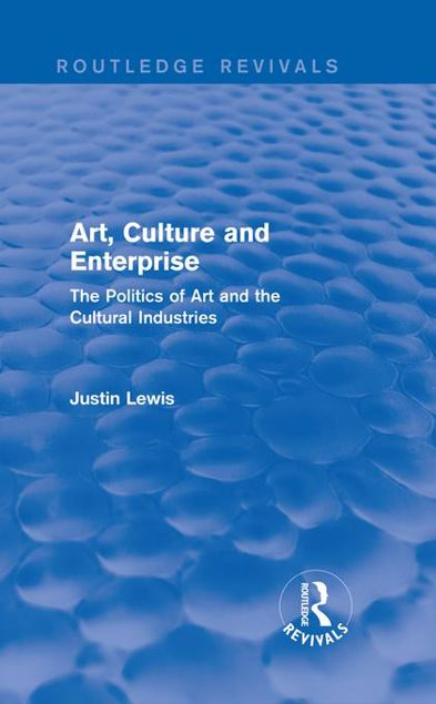 Picture of Art, Culture and Enterprise: The Politics of Art and the Cultural Industries: The Politics of Art and the Cultural Industries