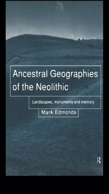 Picture of Ancestral Geographies of the Neolithic: Landscapes, Monuments and Memory