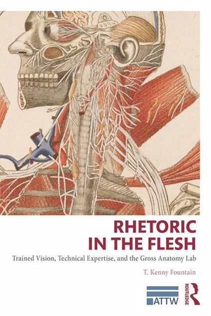 Picture of Rhetoric in the Flesh: Trained Vision, Technical Expertise, and the Gross Anatomy Lab