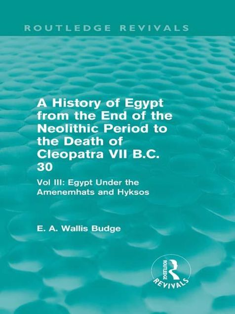 Picture of A   History of Egypt from the End of the Neolithic Period to the Death of Cleopatra VII B.C. 30 - Vol III: Egypt Under the Amenemhats and Hyksos: Vol.