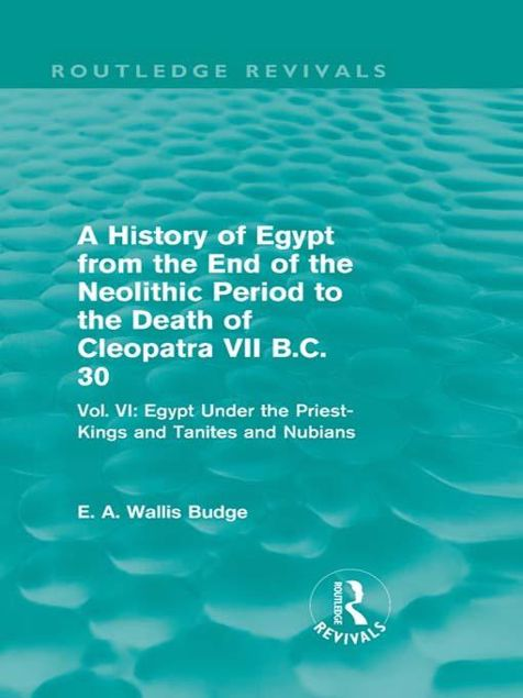 Picture of A   History of Egypt from the End of the Neolithic Period to the Death of Cleopatra VII B.C. 30 - Vol. VI: Egypt Under the Saites, Persians and Ptolem