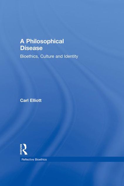 Picture of A Philosophical Disease: Bioethics, Culture, and Identity