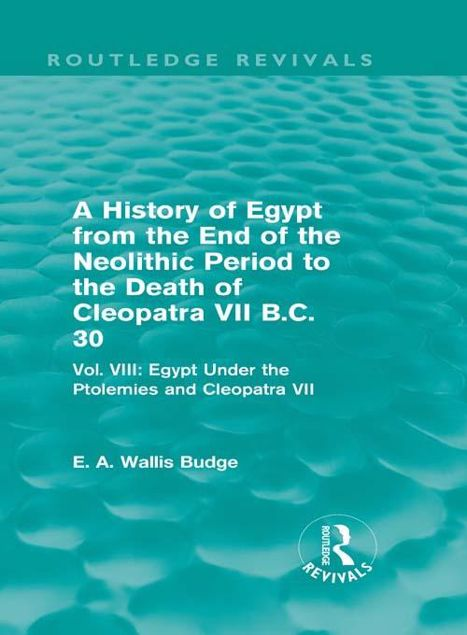 Picture of A   History of Egypt from the End of the Neolithic Period to the Death of Cleopatra VII B.C. 30 - Vol. VIII: Egypt Under the Ptolemies and Cleopatra V