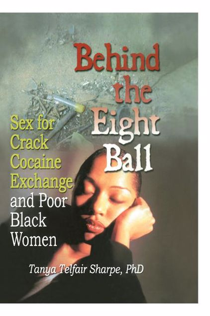 Picture of Behind the Eight Ball: Sex for Crack Cocaine Exchange and Poor Black Women