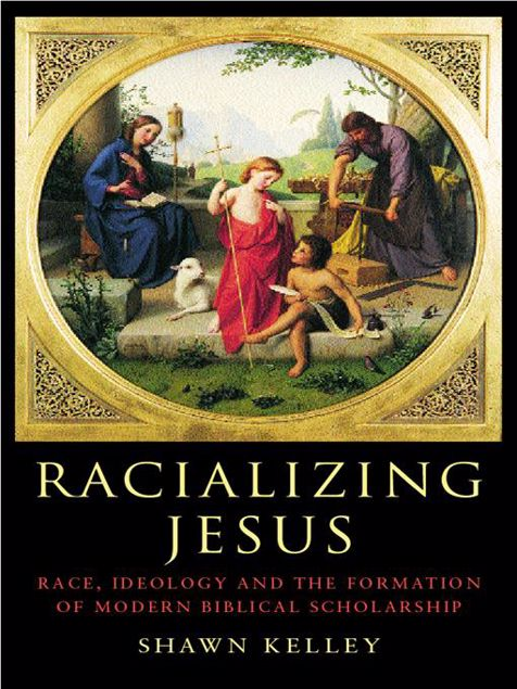 Picture of Racializing Jesus: Race, Ideology and the Formation of Modern Biblical Scholarship