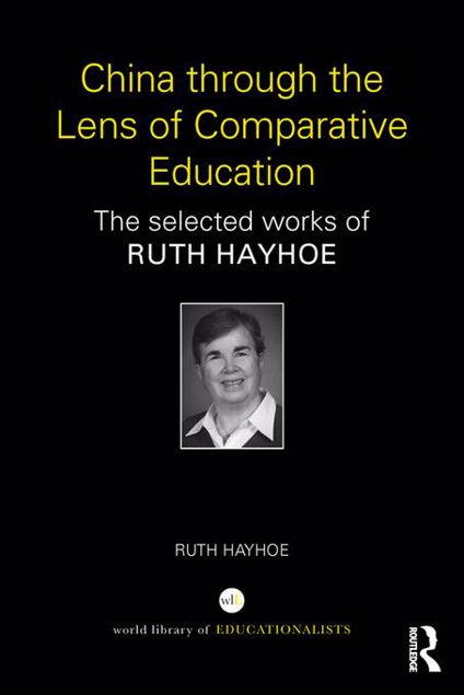 Picture of China through the Lens of Comparative Education: The selected works of Ruth Hayhoe