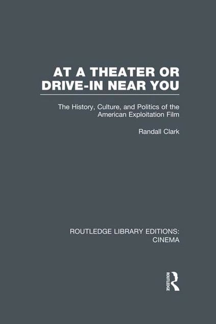 Picture of At a Theater or Drive-In Near You: The History, Culture, and Politics of the American Exploitation Film