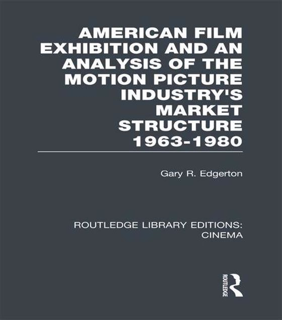 Picture of American Film Exhibition and an Analysis of the Motion Picture Industry's Market Structure 1963-1980
