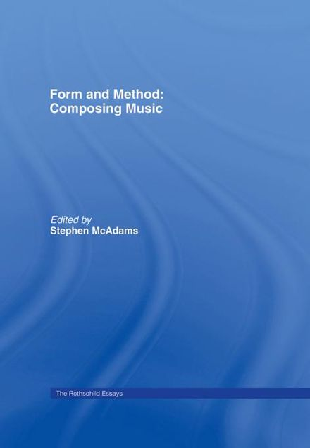 Picture of Form and Method: Composing Music: The Rothschild Essays