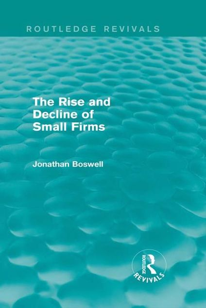 Picture of The Rise and Decline of Small Firms (Routledge Revivals)