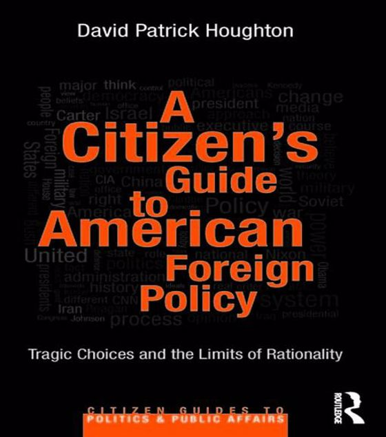 Picture of A Citizen's Guide to American Foreign Policy: Tragic Choices and the Limits of Rationality