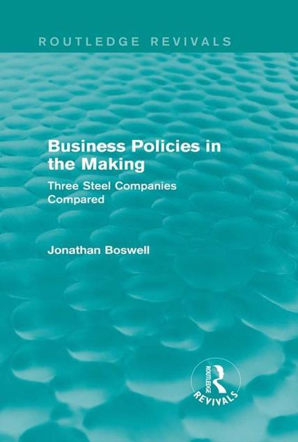 Picture of Business Policies in the Making (Routledge Revivals): Three Steel Companies Compared