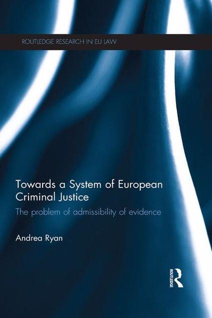 Picture of Towards a System of European Criminal Justice: The Problem of Admissibility of Evidence