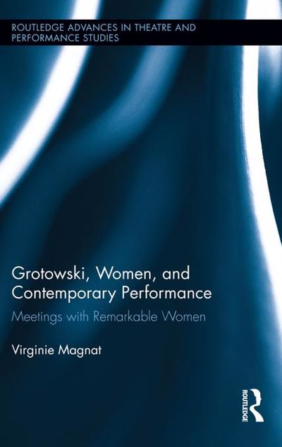 Picture of Grotowski, Women, and Contemporary Performance: Meetings with Remarkable Women: Meetings with Remarkable Women