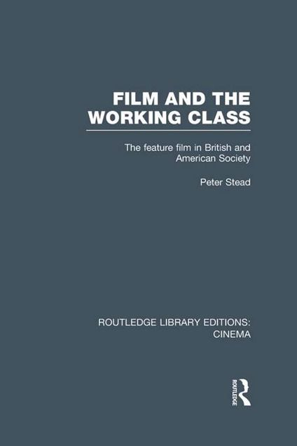 Picture of Film and the Working Class: The Feature Film in British and American Society