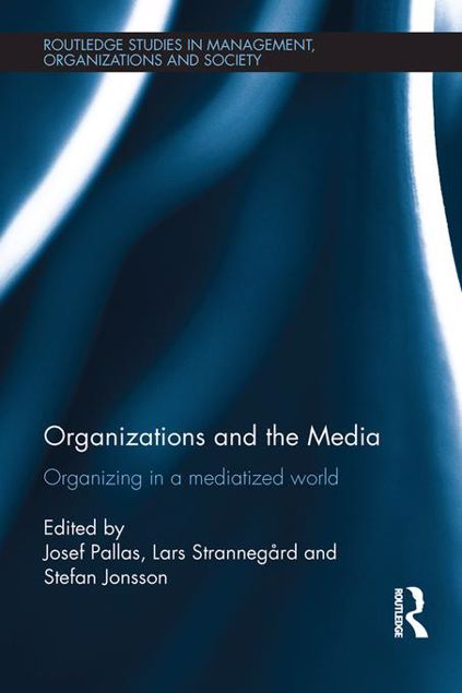 Picture of Organizations and the Media: Organizing in a Mediatized World