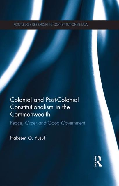 Picture of Colonial and Post-Colonial Constitutionalism in the Commonwealth: Peace, Order and Good Government