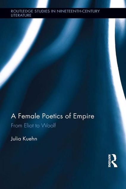 Picture of A Female Poetics of Empire: From Eliot to Woolf: From Eliot to Woolf