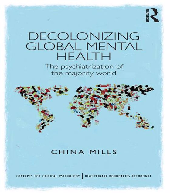 Picture of Decolonizing Global Mental Health: The psychiatrization of the majority world