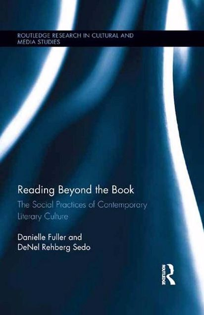 Picture of Reading Beyond the Book: The Social Practices of Contemporary Literary Culture: The Social Practices of Contemporary Literary Culture