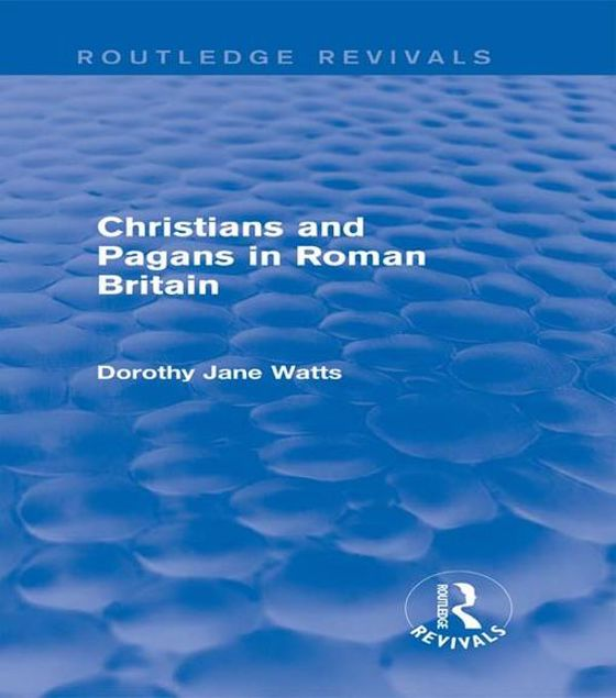 Picture of Christians and Pagans in Roman Britain (Routledge Revivals)
