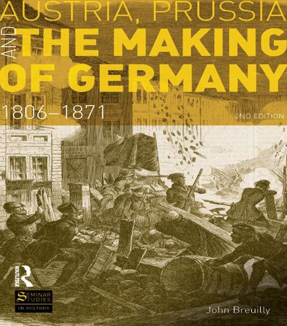 Picture of Austria, Prussia and The Making of Germany: 1806-1871