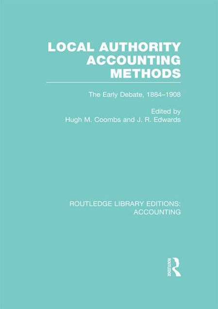 Picture of Local Authority Accounting Methods Volume 1 (RLE Accounting): The Early Debate 1884-1908