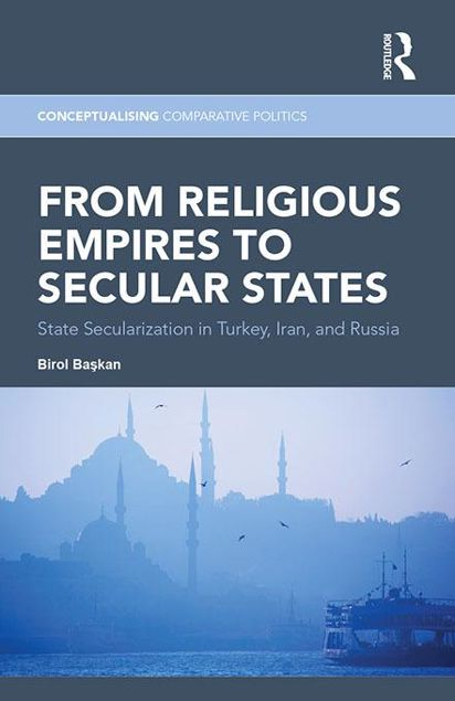 Picture of From Religious Empires to Secular States: State Secularization in Turkey, Iran, and Russia