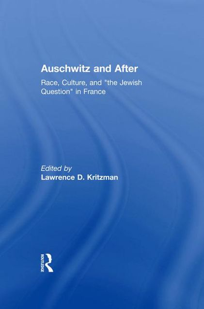 "Picture of Auschwitz and After: Race, Culture, and ""the Jewish Question"" in France"