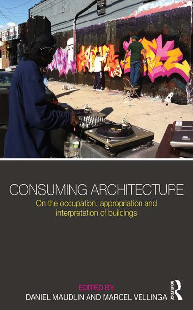 Picture of Consuming Architecture: On the occupation, appropriation and interpretation of buildings