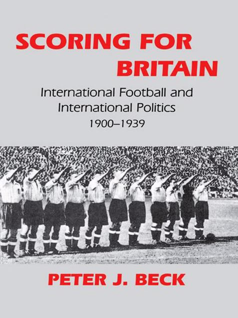 Picture of Scoring for Britain: International Football and International Politics, 1900-1939