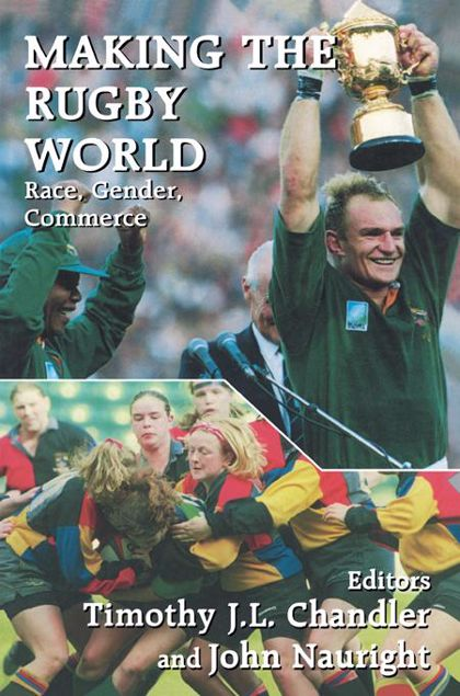 Picture of Making the Rugby World: Race, Gender, Commerce