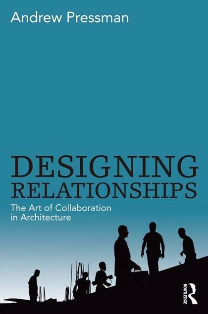 Picture of Designing Relationships: The Art of Collaboration in Architecture