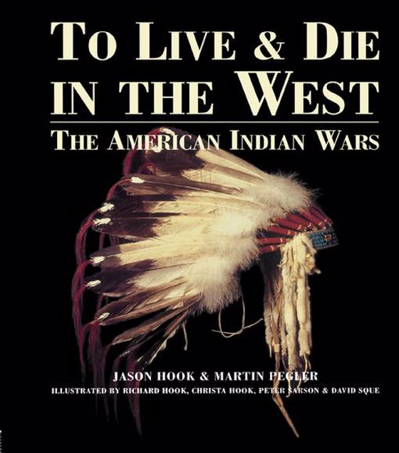 Picture of To Live and Die in the West: The American Indian Wars