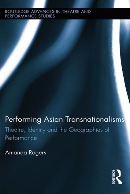 Picture of Performing Asian Transnationalisms: Theatre, Identity, and the Geographies of Performance