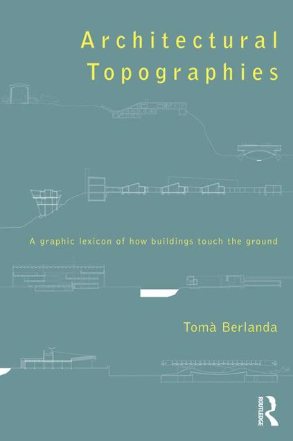 Picture of Architectural Topographies: A Graphic Lexicon of How Buildings Touch the Ground