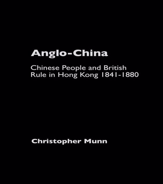Picture of Anglo-China: Chinese People and British Rule in Hong Kong, 1841-1880