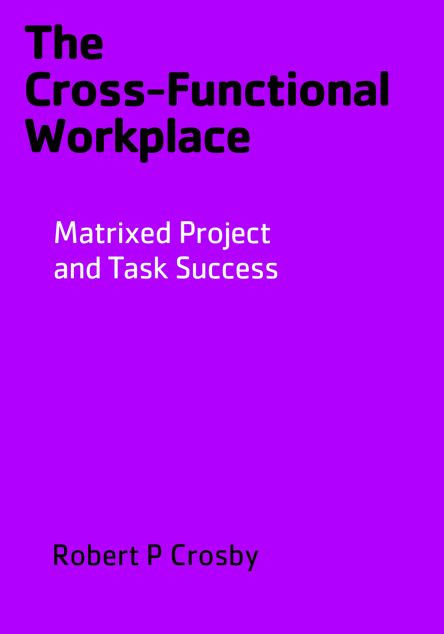 Picture of The Cross-Functional Workplace: Matrixed Project and Task Success