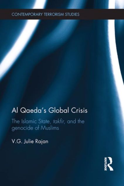 Picture of Al Qaeda's Global Crisis: The Islamic State, Takfir and the Genocide of Muslims