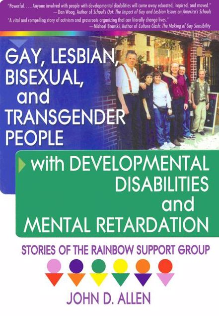 Picture of Gay, Lesbian, Bisexual, and Transgender People with Developmental Disabilities and Mental Retardatio: Stories of the Rainbow Support Group