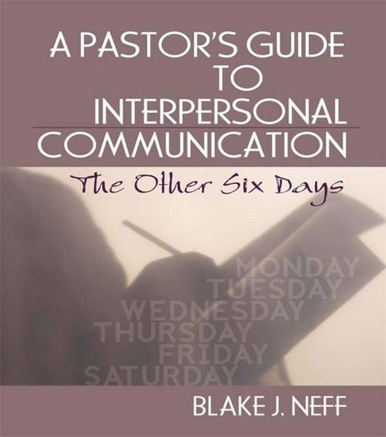Picture of A Pastor's Guide to Interpersonal Communication: The Other Six Days