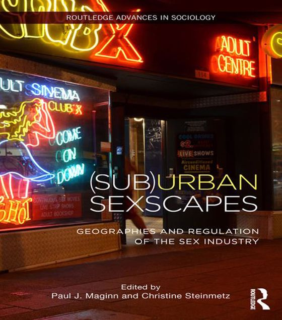 Picture of (Sub)Urban Sexscapes: Geographies and Regulation of the Sex Industry