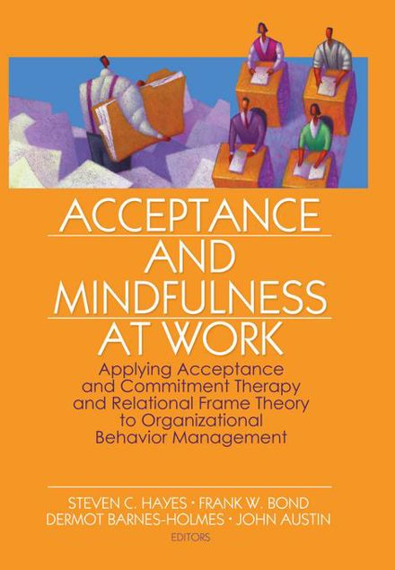 Picture of Acceptance and Mindfulness at Work: Applying Acceptance and Commitment Therapy and Relational Frame Theory to Organizational Behavior Management