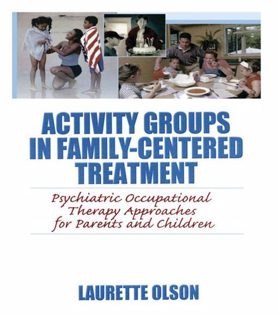 Picture of Activity Groups in Family-Centered Treatment: Psychiatric Occupational Therapy Approaches for Parents and Children