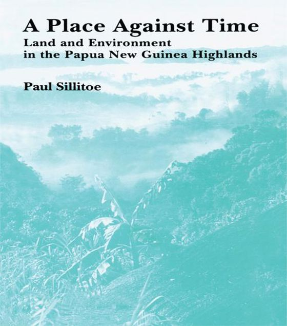 Picture of A Place Against Time: Land and Environment in the Papua New Guinea Highlands
