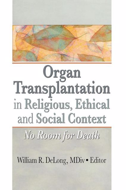 Picture of Organ Transplantation in Religious, Ethical, and Social Context: No Room for Death